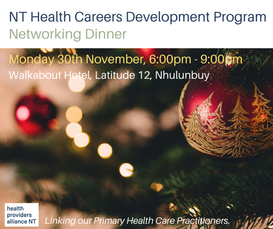 You are invited to the Health Providers Alliance Northern Territory (HPANT) networking dinner, on the 30th November at Walkabout Hotel, Latitude 12, Nhulunbuy.